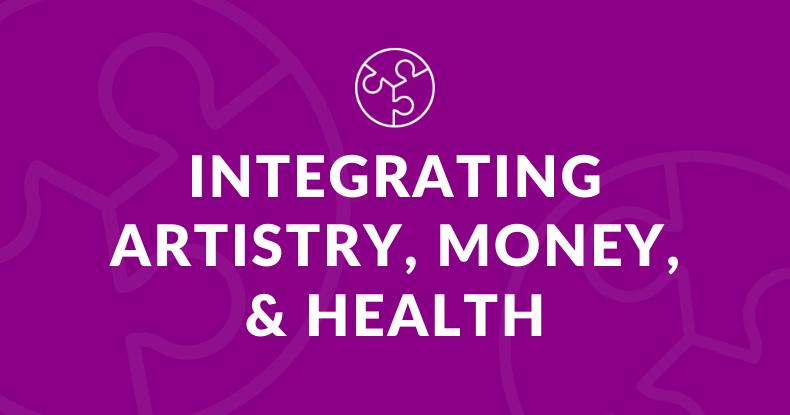Integrating Artistry, Money, & Health